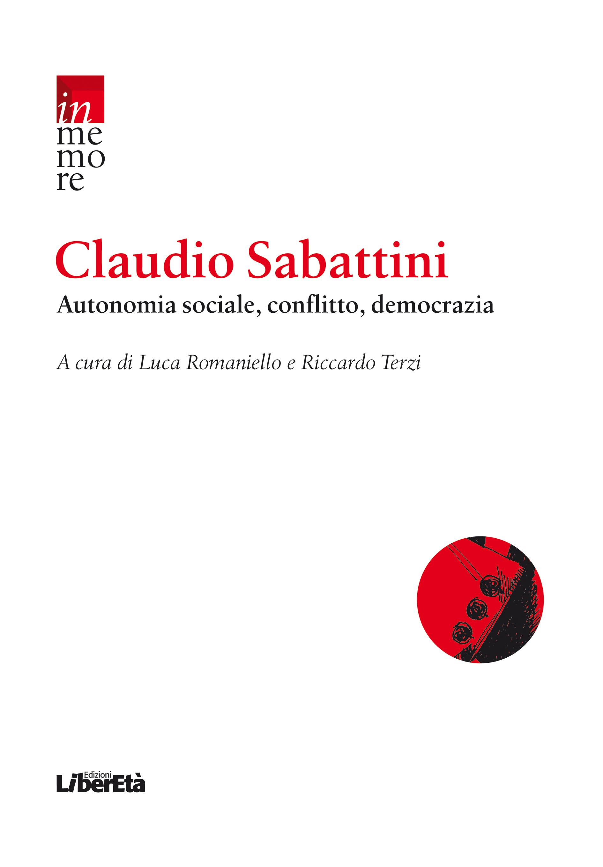 Claudio Sabattini - Autonomia sociale, conflitto, democrazia