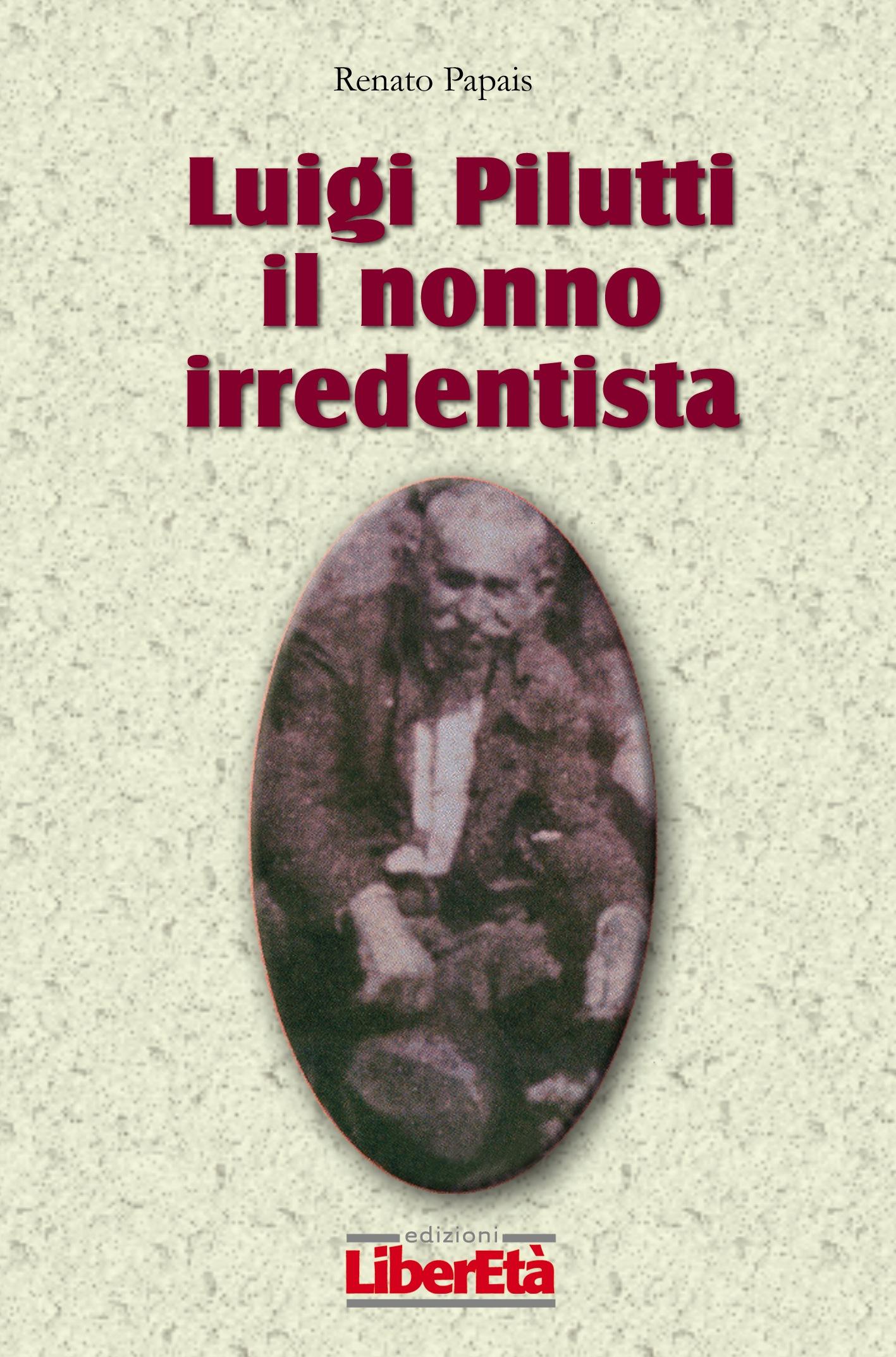 Luigi Pilutti, il nonno irredentista