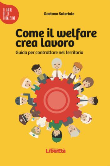 """Come il welfare crea lavoro: guida rivolta a quanti intendono farsi carico della nuova """"questione sociale"""" che attraversa l'Italia."""