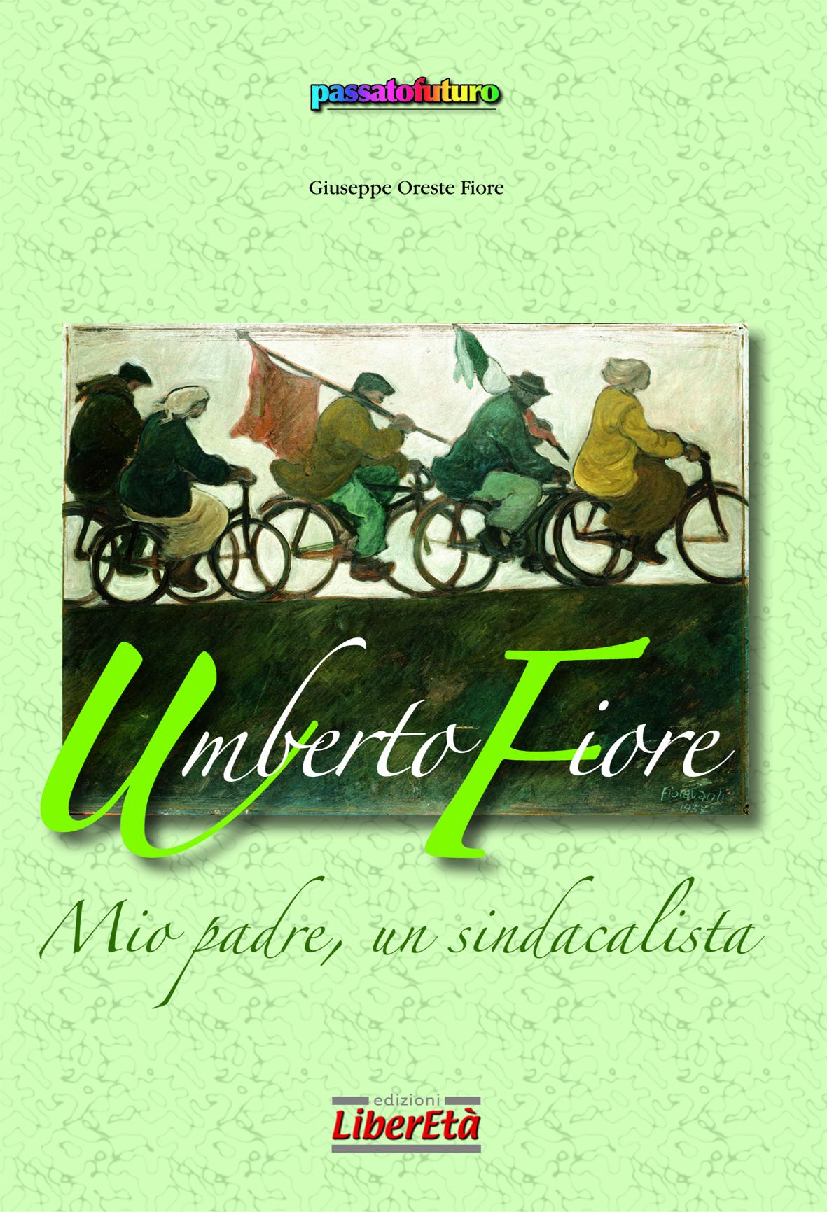Umberto Fiore - Mio padre, un sindacalista